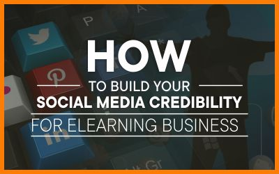 How To Build Your Social Media Credibility for eLearning Business