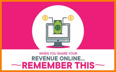 When You Share Your Revenue Online…Remember This