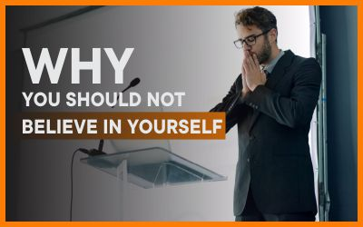 Why You Should Not Believe in Yourself