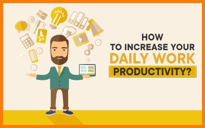 How To Increase Your Daily Work Productivity?