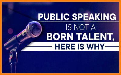 Public Speaking Is Not A Born Talent, Here Is Why