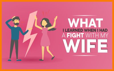 What I Learned When I Had A Fight With My Wife