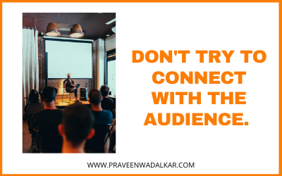 Don't Try To Connect With The Audience