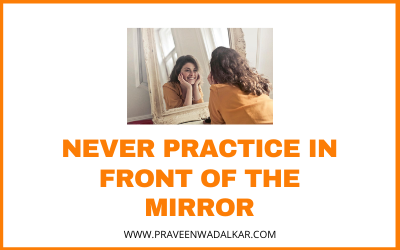 Never Practice in Front of The Mirror