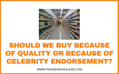 Buying Decision – Quality or Celeb Endorsement?
