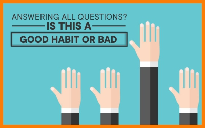 Answering All Questions, Is This A Good Habit Or Bad?