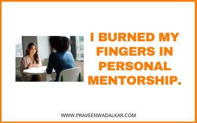 I Burned My Fingers In Personal Mentorship.