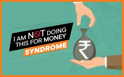 """I Am Not Doing This For Money"" Syndrome"