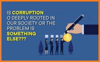 Is Corruption So Deeply Rooted In Our Society Or The Problem Is Something Else