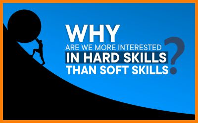 Why Are We More Interested In Hard Skills Than Soft Skills?