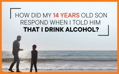 How Did My 14 Year Old Son Respond When I Told Him, I Drink Alcohol?