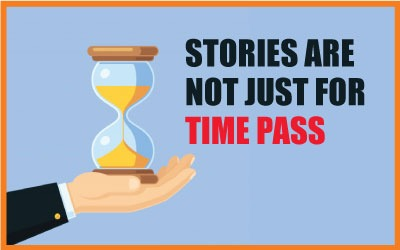 Stories Are Not Only For Time Pass…